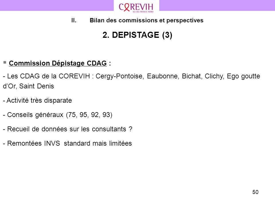 50 II.Bilan des commissions et perspectives 2. DEPISTAGE (3) Commission Dépistage CDAG : - Les CDAG de la COREVIH : Cergy-Pontoise, Eaubonne, Bichat,