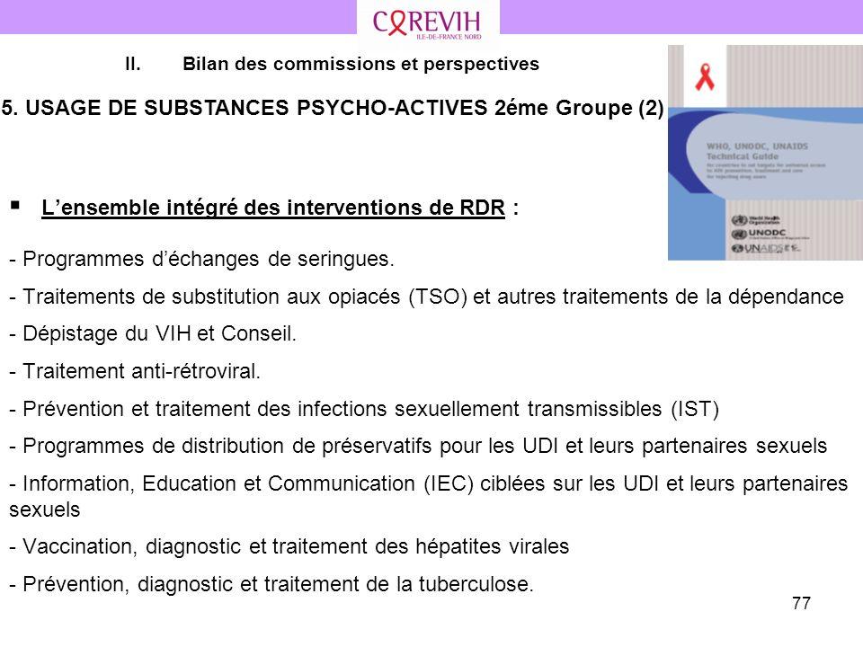 77 II.Bilan des commissions et perspectives 5. USAGE DE SUBSTANCES PSYCHO-ACTIVES 2éme Groupe (2) Lensemble intégré des interventions de RDR : - Progr