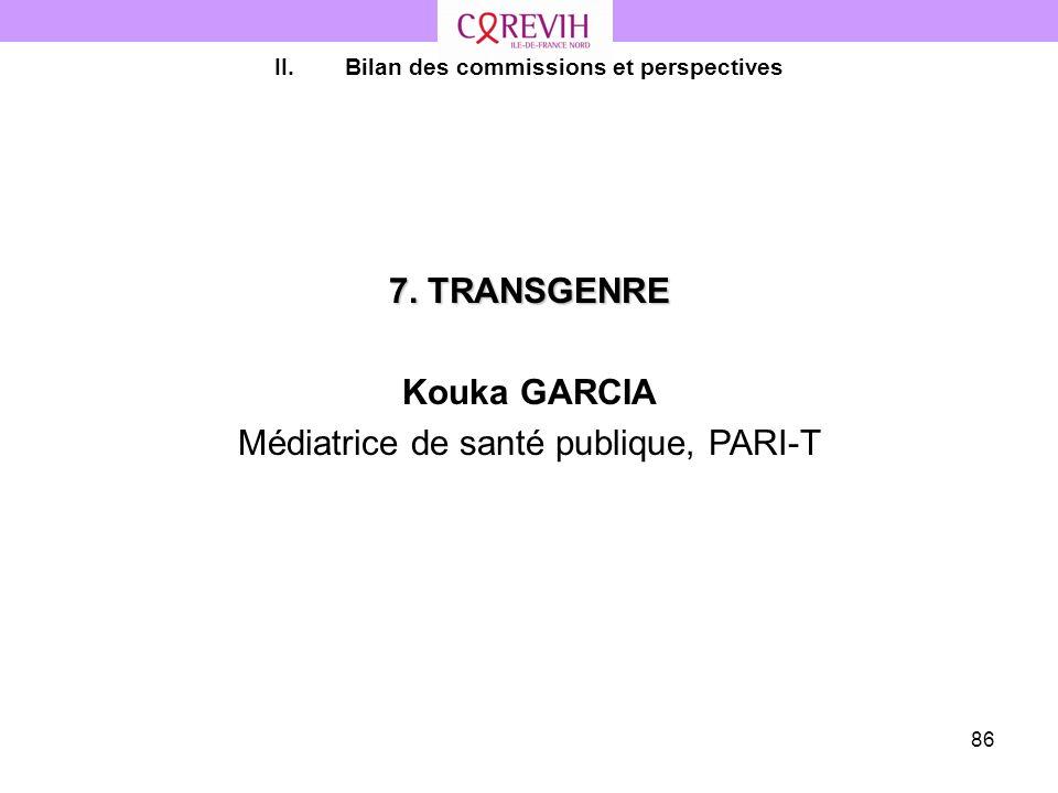 86 7. TRANSGENRE Kouka GARCIA Médiatrice de santé publique, PARI-T II.Bilan des commissions et perspectives