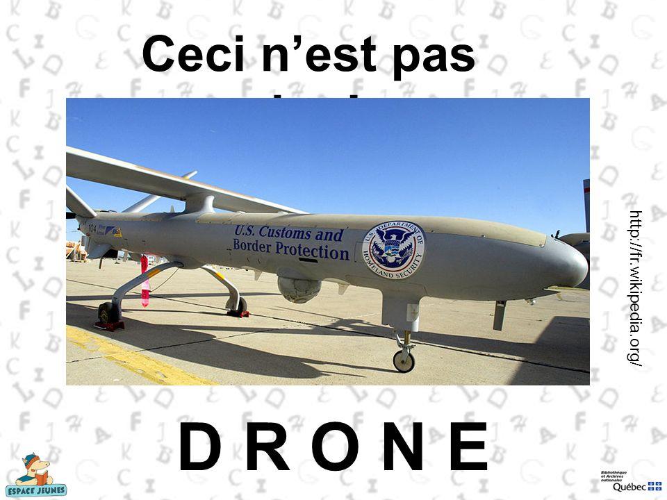 Ceci nest pas un avion! D R O N E http://fr.wikipedia.org/