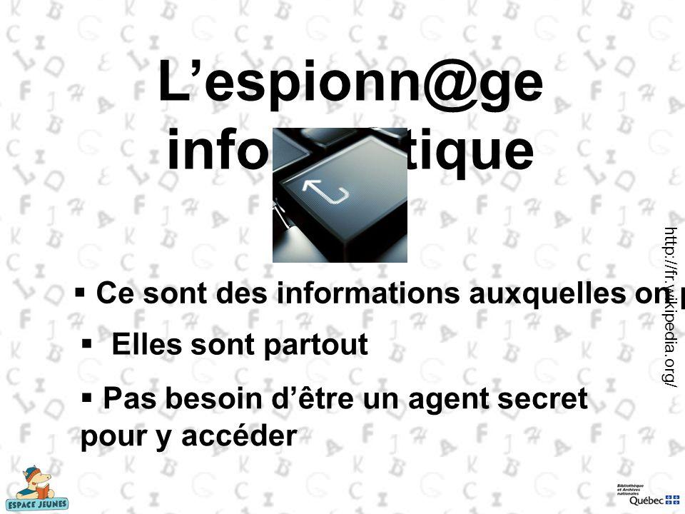 Lespionn@ge inform@tique Ce sont des informations auxquelles on peut tous accéder Elles sont partout Pas besoin dêtre un agent secret pour y accéder h