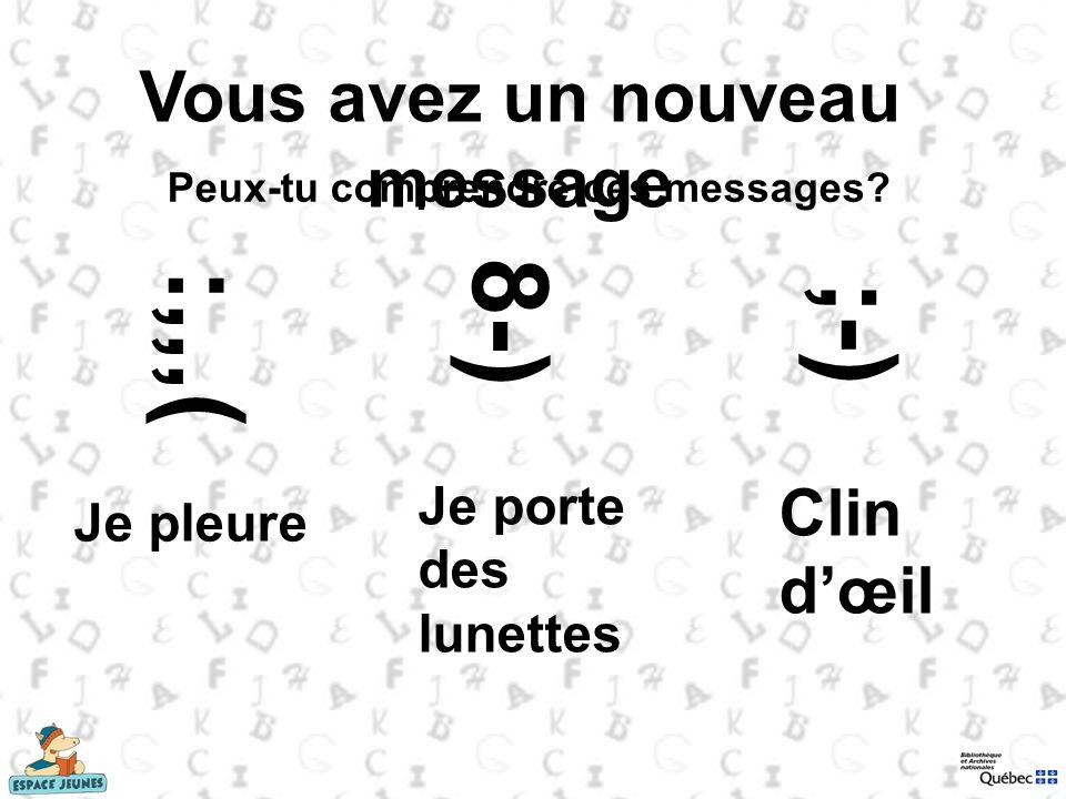 Vous avez un nouveau message :,,, ( Je pleure 8 - ) Je porte des lunettes ; - ) Clin dœil Peux-tu comprendre ces messages?