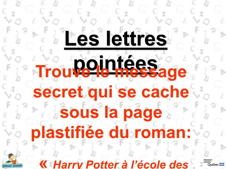 Les lettres pointées Trouve le message secret qui se cache sous la page plastifiée du roman: « Harry Potter à lécole des sorciers »