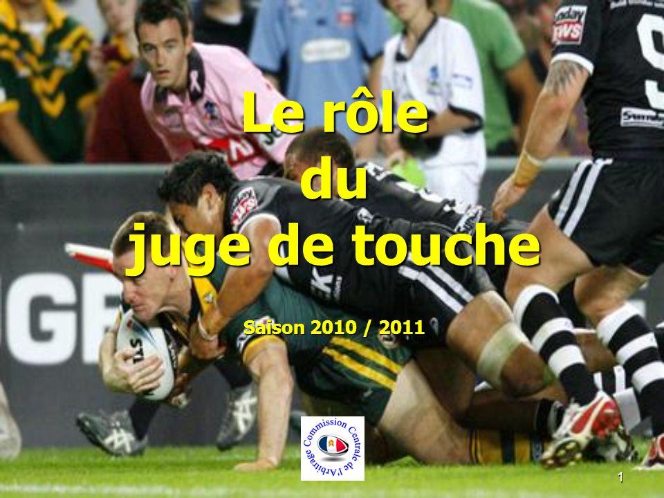 1 Le rôle du juge de touche Saison 2010 / 2011