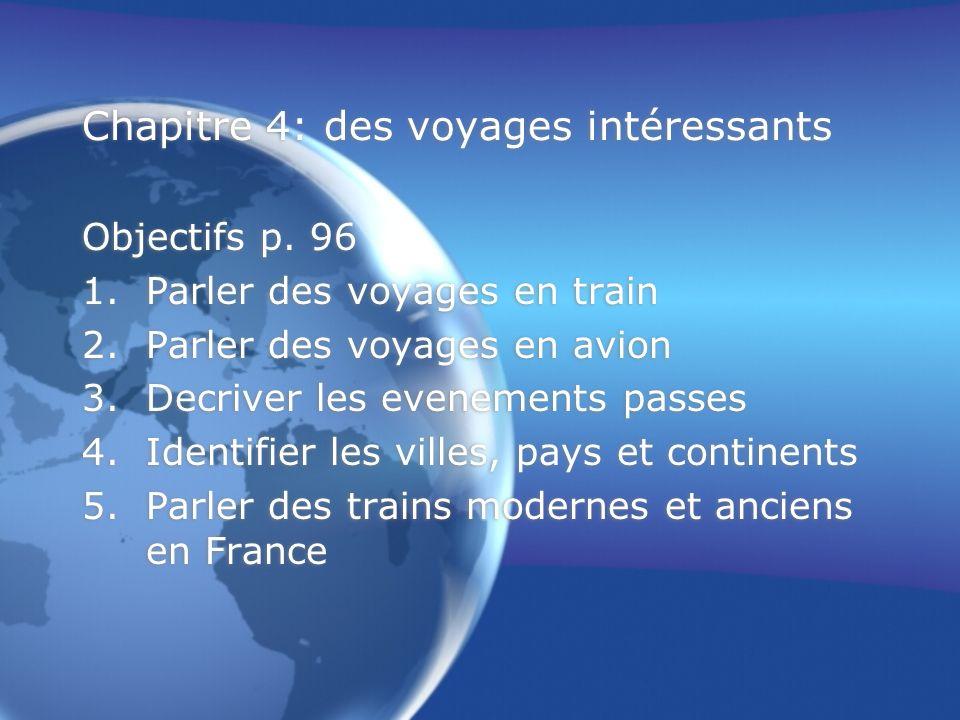 Chapitre 4: des voyages intéressants Objectifs p. 96 1.Parler des voyages en train 2.Parler des voyages en avion 3.Decriver les evenements passes 4.Id