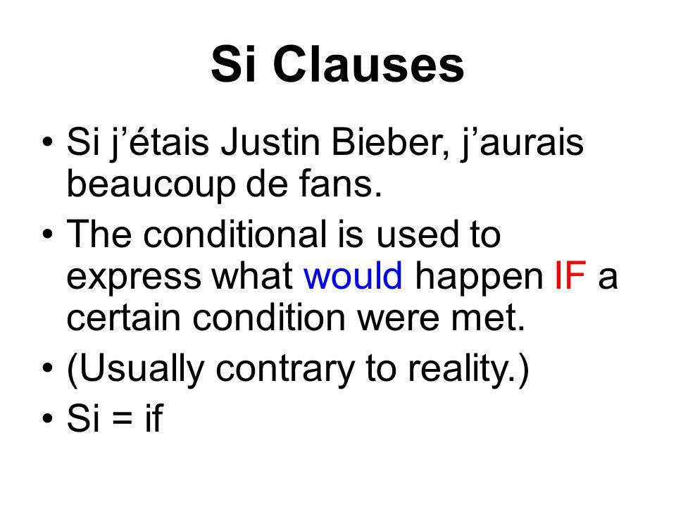 Si Clauses Si jétais Justin Bieber, jaurais beaucoup de fans. The conditional is used to express what would happen IF a certain condition were met. (U