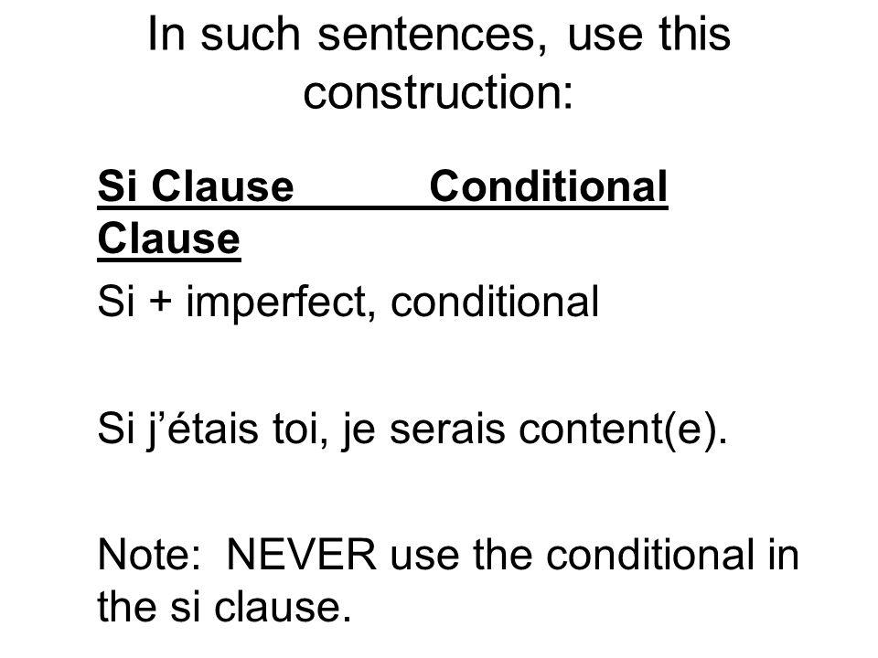 In such sentences, use this construction: Si Clause Conditional Clause Si + imperfect, conditional Si jétais toi, je serais content(e). Note: NEVER us