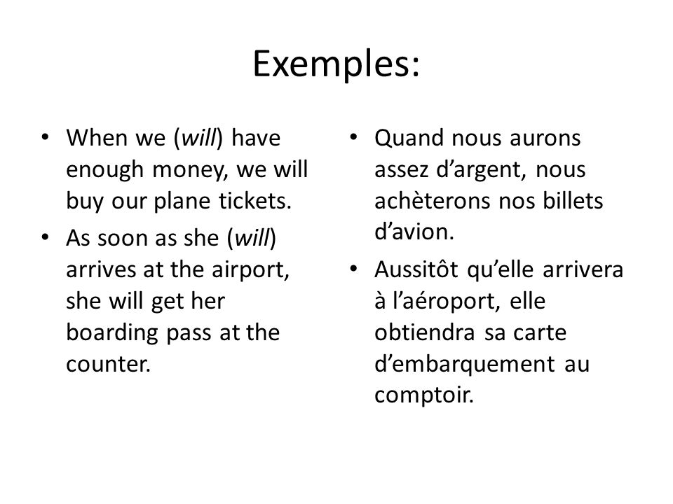 Exemples: When we (will) have enough money, we will buy our plane tickets. As soon as she (will) arrives at the airport, she will get her boarding pas