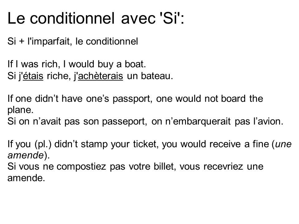 Le conditionnel avec 'Si': Si + l'imparfait, le conditionnel If I was rich, I would buy a boat. Si j'étais riche, j'achèterais un bateau. If one didnt