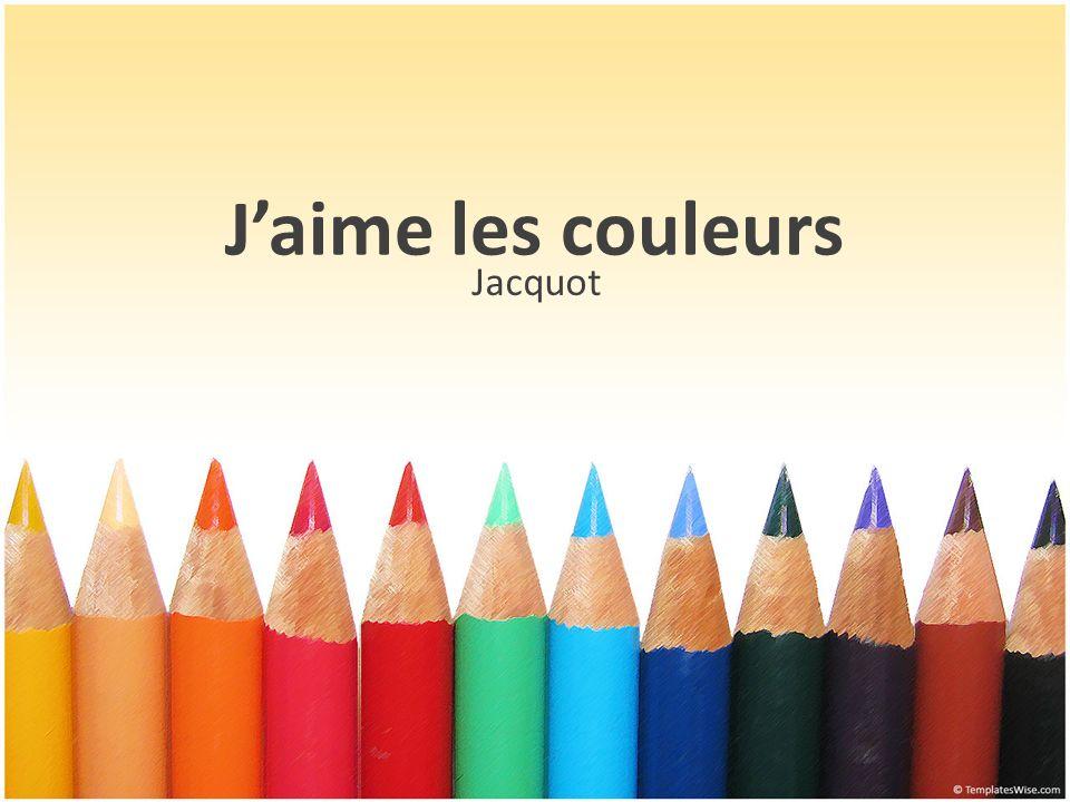 Jaime les couleurs Jacquot