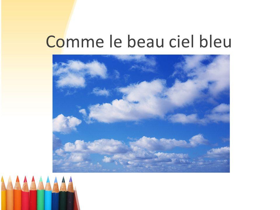 Comme le beau ciel bleu