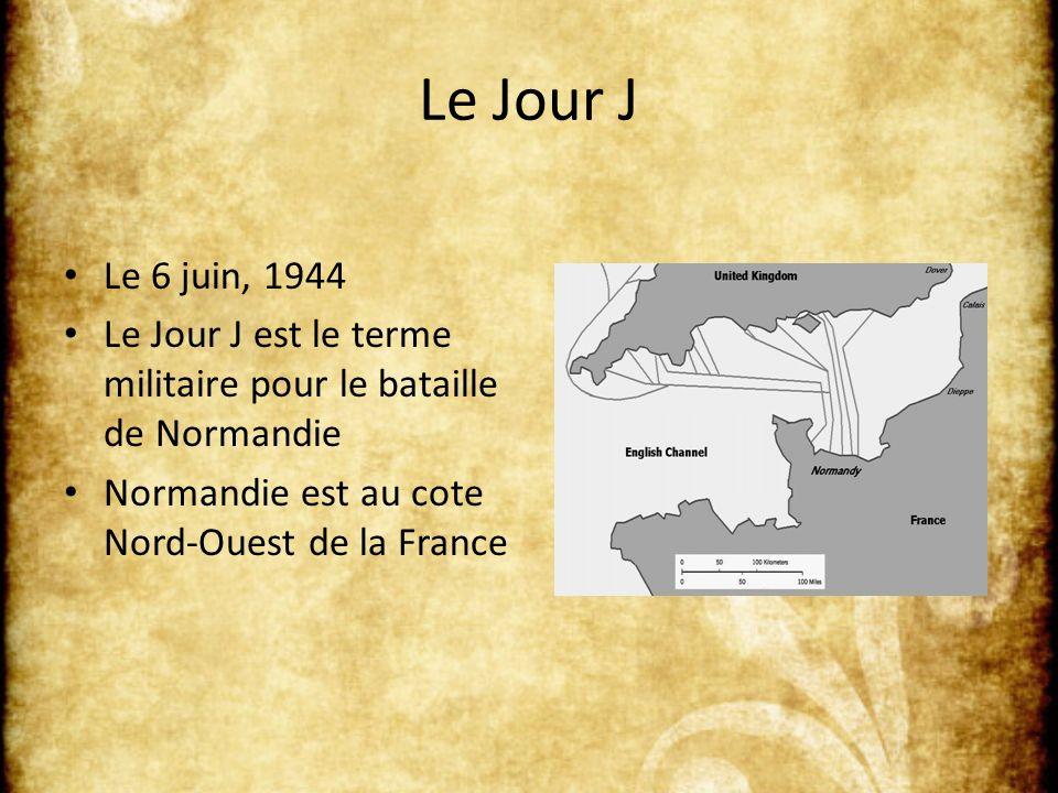 Le Jour J Le 6 juin, 1944 Le Jour J est le terme militaire pour le bataille de Normandie Normandie est au cote Nord-Ouest de la France