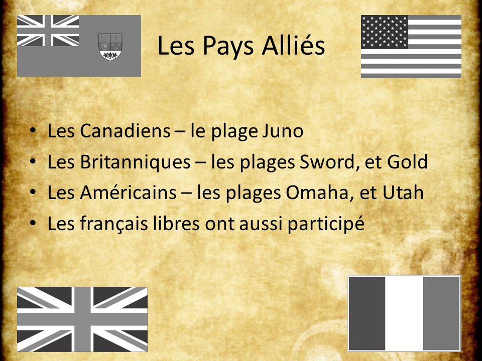 Les Pays Alliés Les Canadiens – le plage Juno Les Britanniques – les plages Sword, et Gold Les Américains – les plages Omaha, et Utah Les français libres ont aussi participé