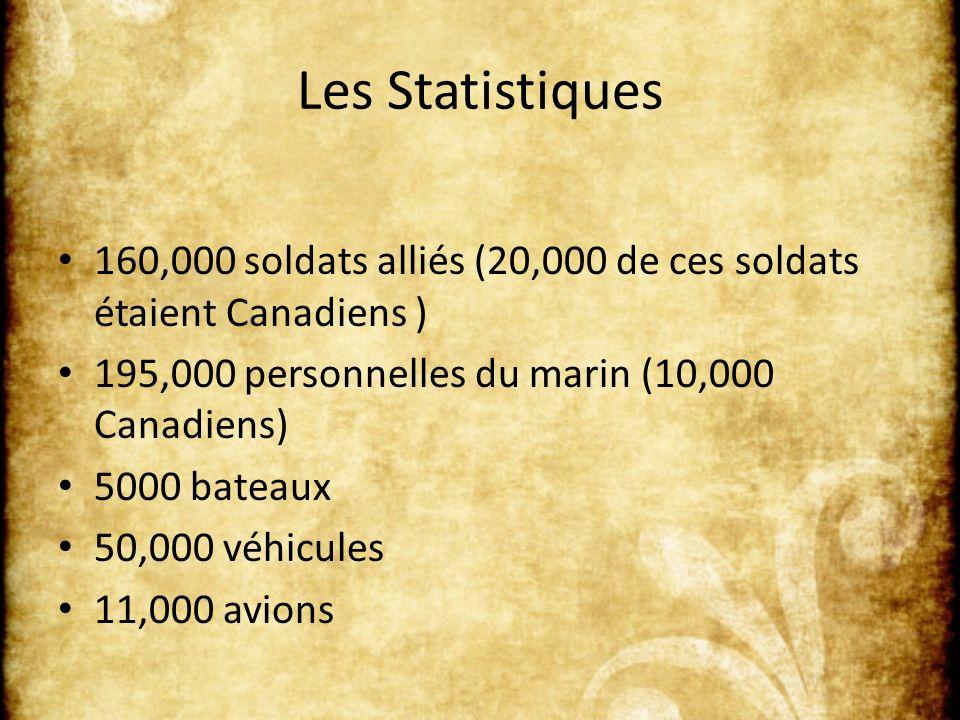 Les Statistiques 160,000 soldats alliés (20,000 de ces soldats étaient Canadiens ) 195,000 personnelles du marin (10,000 Canadiens) 5000 bateaux 50,000 véhicules 11,000 avions