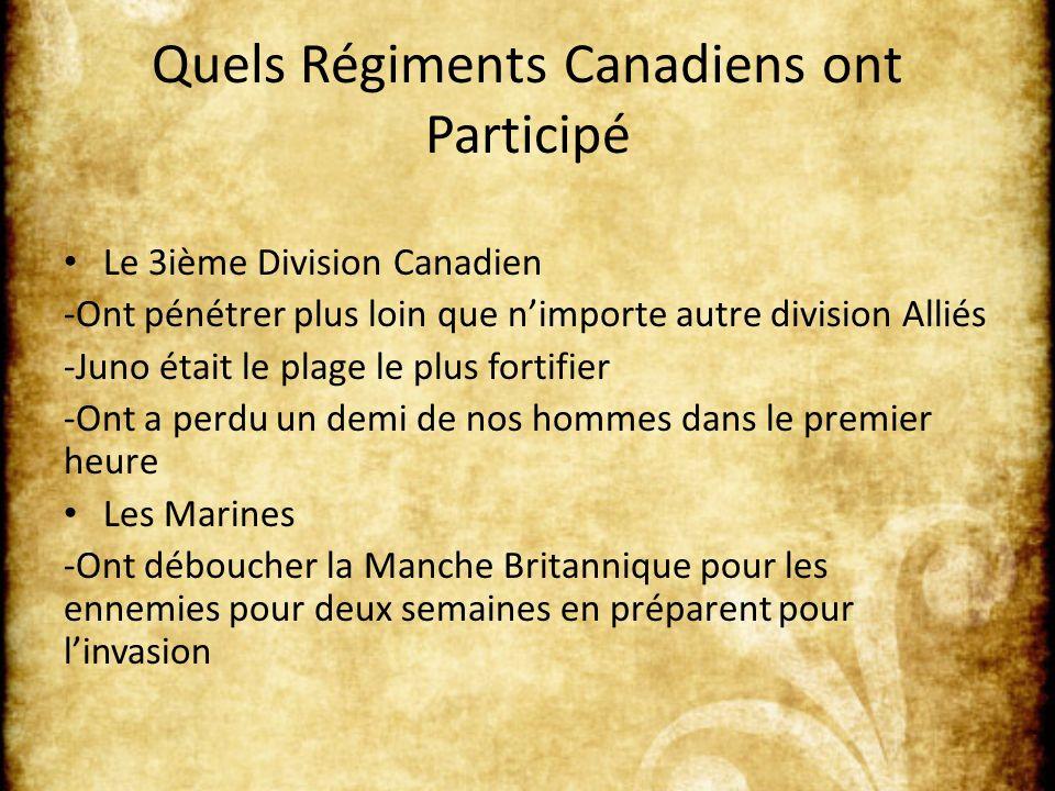 Quels Régiments Canadiens ont Participé Le 3ième Division Canadien -Ont pénétrer plus loin que nimporte autre division Alliés -Juno était le plage le plus fortifier -Ont a perdu un demi de nos hommes dans le premier heure Les Marines -Ont déboucher la Manche Britannique pour les ennemies pour deux semaines en préparent pour linvasion