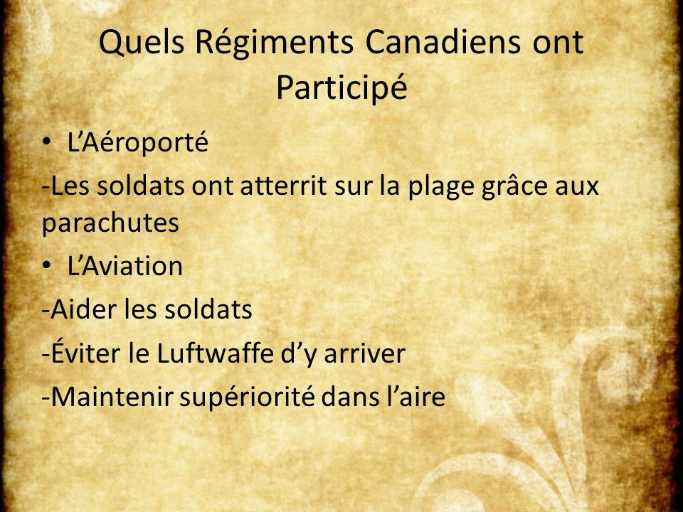 Quels Régiments Canadiens ont Participé LAéroporté -Les soldats ont atterrit sur la plage grâce aux parachutes LAviation -Aider les soldats -Éviter le Luftwaffe dy arriver -Maintenir supériorité dans laire