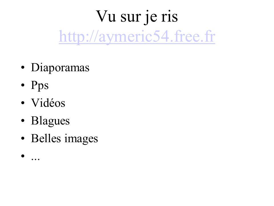 Vu sur je ris http://aymeric54.free.fr http://aymeric54.free.fr Diaporamas Pps Vidéos Blagues Belles images...