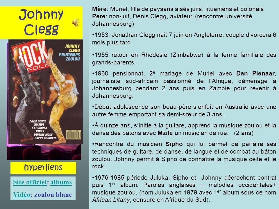 Johnny Clegg hyperliens Site officielSite officiel: albumsalbums VidéoVidéo: zoulou blanc Mère: Muriel, fille de paysans aisés juifs, lituaniens et po