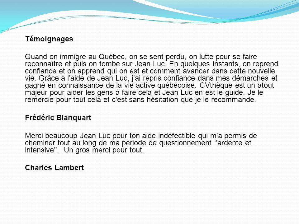 Témoignages Quand on immigre au Québec, on se sent perdu, on lutte pour se faire reconnaître et puis on tombe sur Jean Luc. En quelques instants, on r