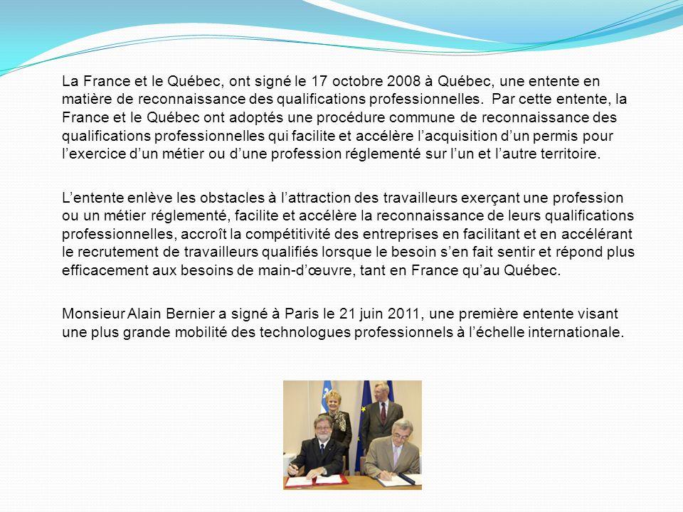 La France et le Québec, ont signé le 17 octobre 2008 à Québec, une entente en matière de reconnaissance des qualifications professionnelles. Par cette
