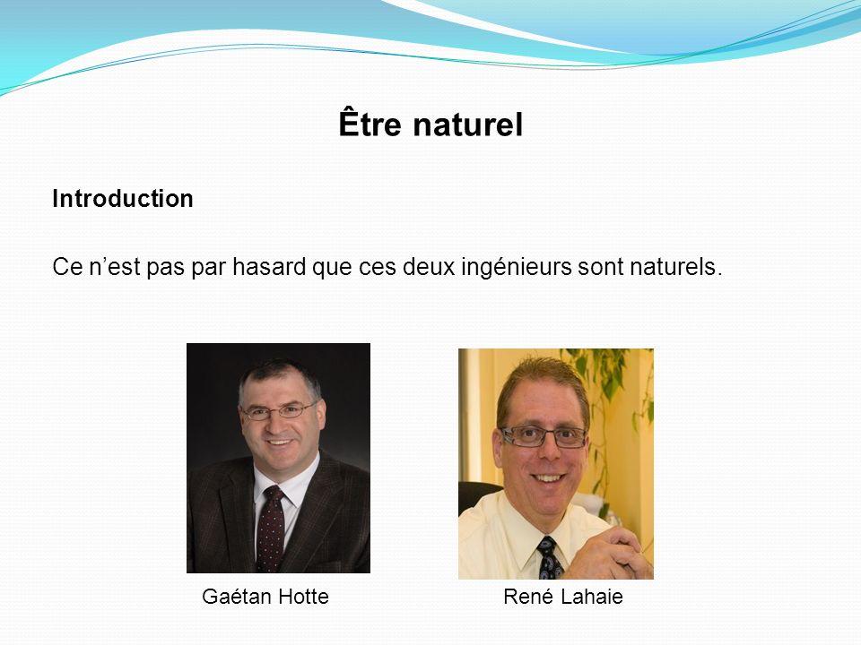 Être naturel Introduction Ce nest pas par hasard que ces deux ingénieurs sont naturels. Gaétan Hotte René Lahaie