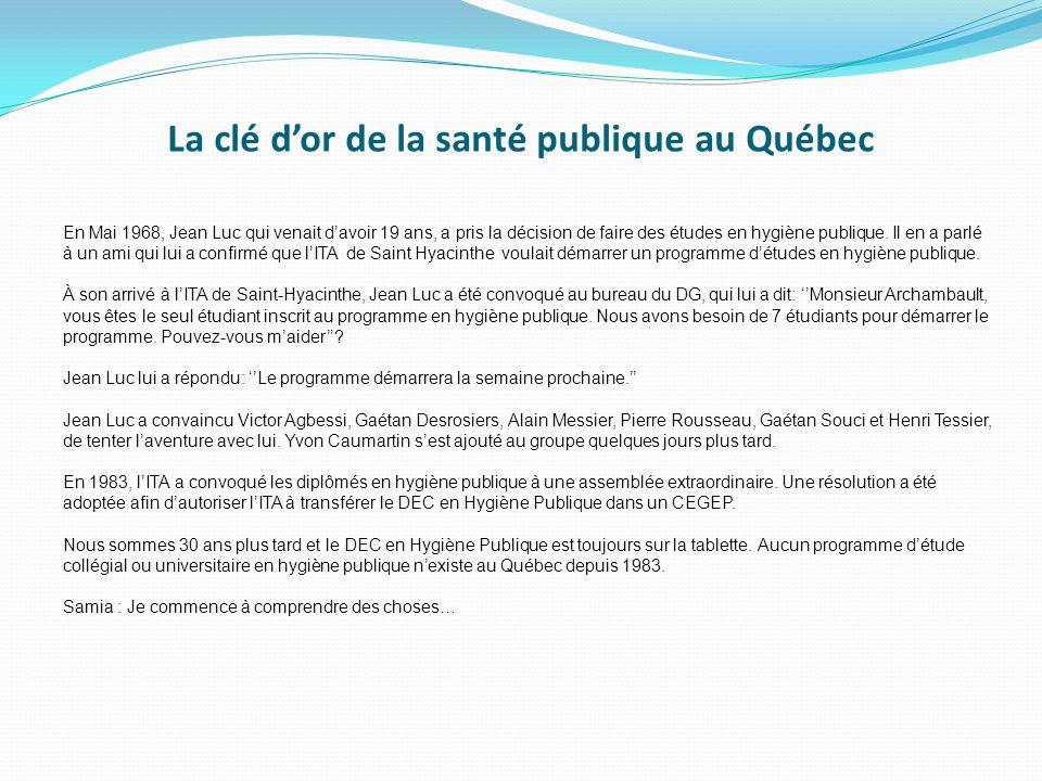 La clé dor de la santé publique au Québec En Mai 1968, Jean Luc qui venait davoir 19 ans, a pris la décision de faire des études en hygiène publique.