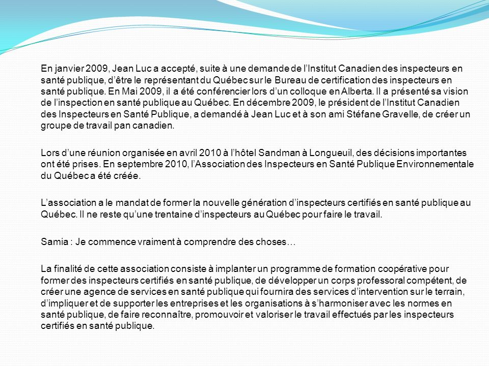 En janvier 2009, Jean Luc a accepté, suite à une demande de lInstitut Canadien des inspecteurs en santé publique, dêtre le représentant du Québec sur le Bureau de certification des inspecteurs en santé publique.