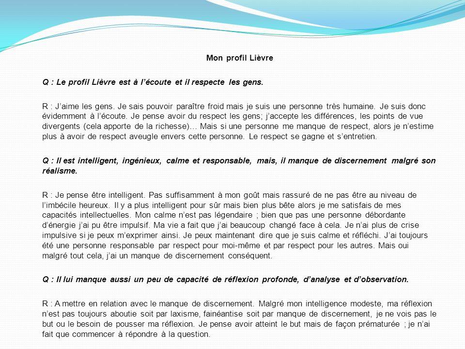 Mon profil Lièvre Q : Le profil Lièvre est à lécoute et il respecte les gens.