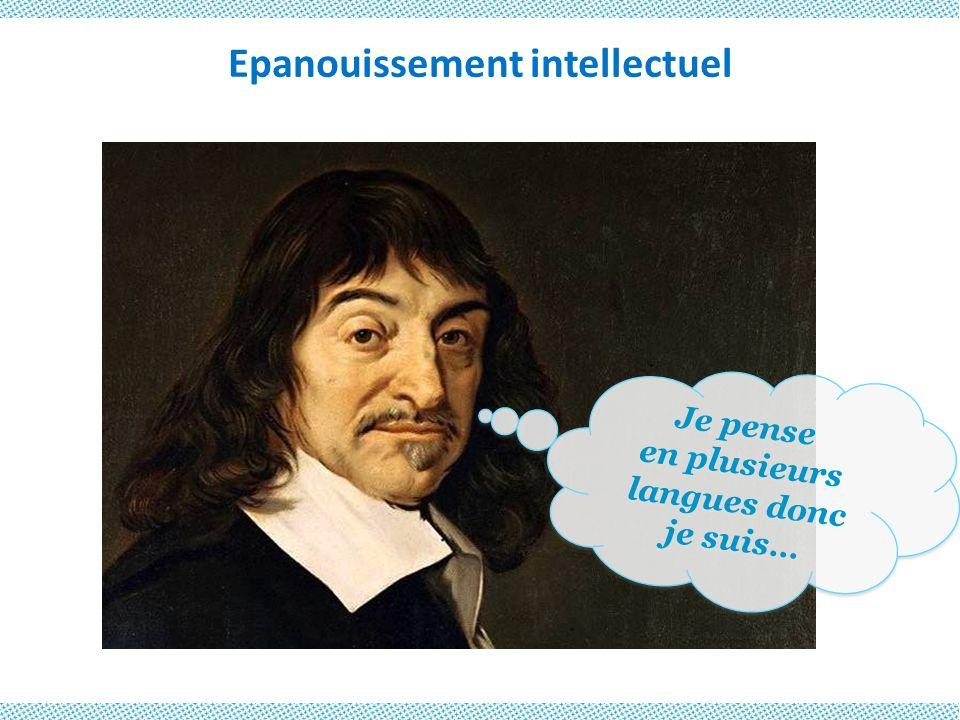 Epanouissement intellectuel Je pense en plusieurs langues donc je suis… Je pense en plusieurs langues donc je suis…