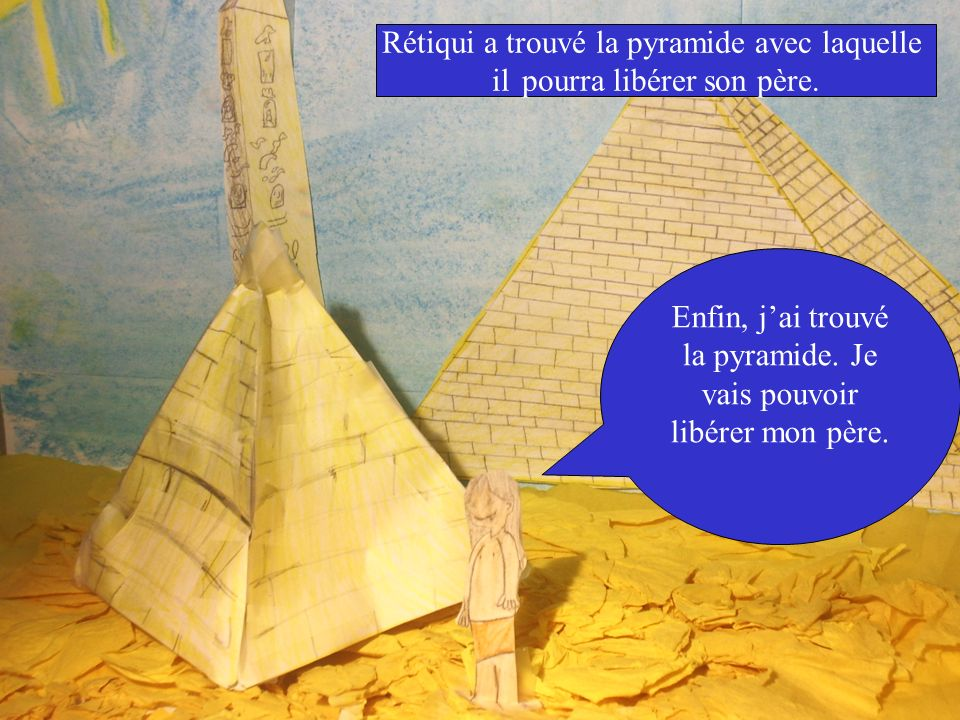 Enfin, jai trouvé la pyramide. Je vais pouvoir libérer mon père.