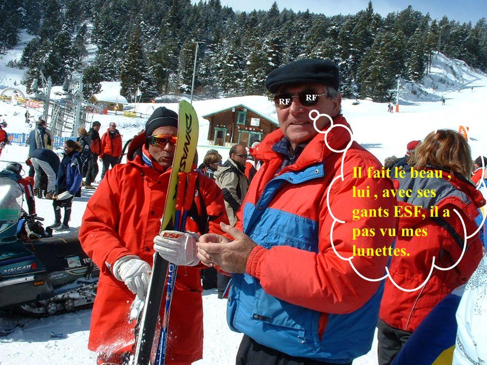 RF Il fait le beau, lui, avec ses gants ESF, il a pas vu mes lunettes.