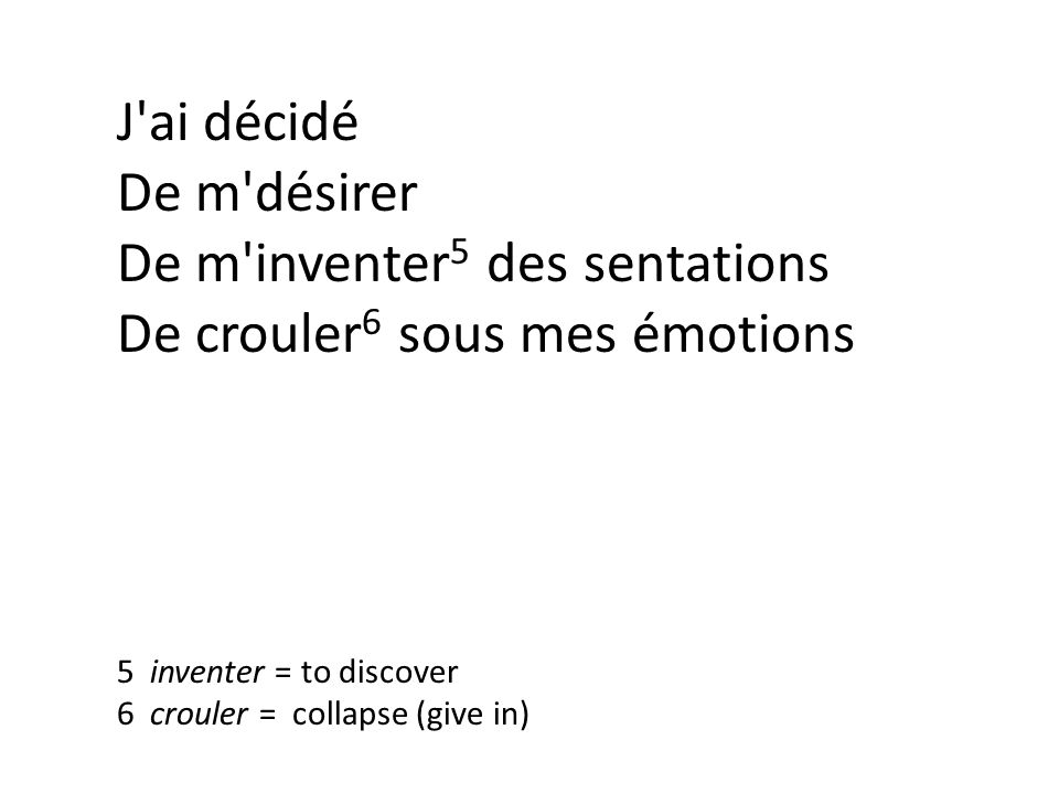 J ai décidé De m désirer De m inventer 5 des sentations De crouler 6 sous mes émotions 5 inventer = to discover 6 crouler = collapse (give in)