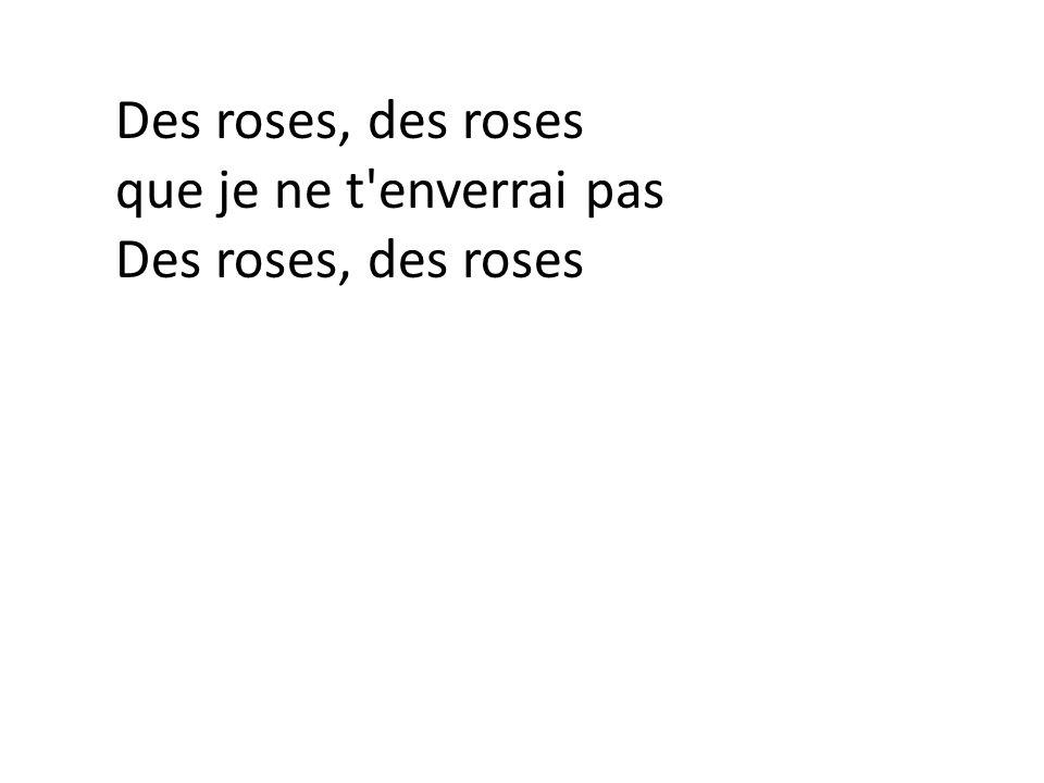 Des roses, des roses que je ne t enverrai pas Des roses, des roses