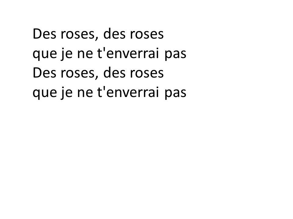 Des roses, des roses que je ne t enverrai pas Des roses, des roses que je ne t enverrai pas