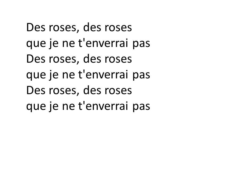 que je ne t enverrai pas Des roses, des roses que je ne t enverrai pas Des roses, des roses que je ne t enverrai pas