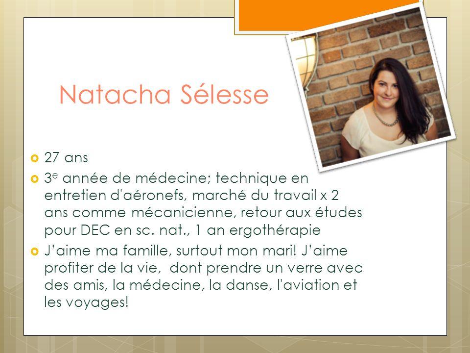 Natacha Sélesse 27 ans 3 e année de médecine; technique en entretien d'aéronefs, marché du travail x 2 ans comme mécanicienne, retour aux études pour