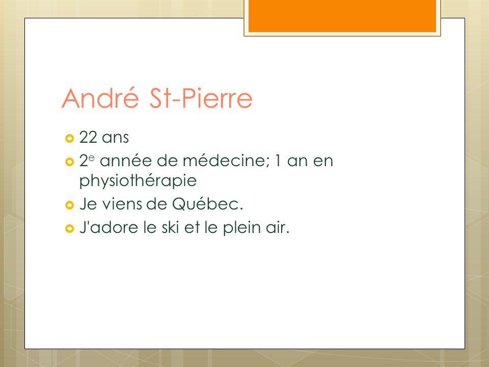 André St-Pierre 22 ans 2 e année de médecine; 1 an en physiothérapie Je viens de Québec. J'adore le ski et le plein air.