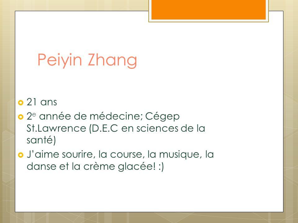 Peiyin Zhang 21 ans 2 e année de médecine; Cégep St.Lawrence (D.E.C en sciences de la santé) Jaime sourire, la course, la musique, la danse et la crème glacée.