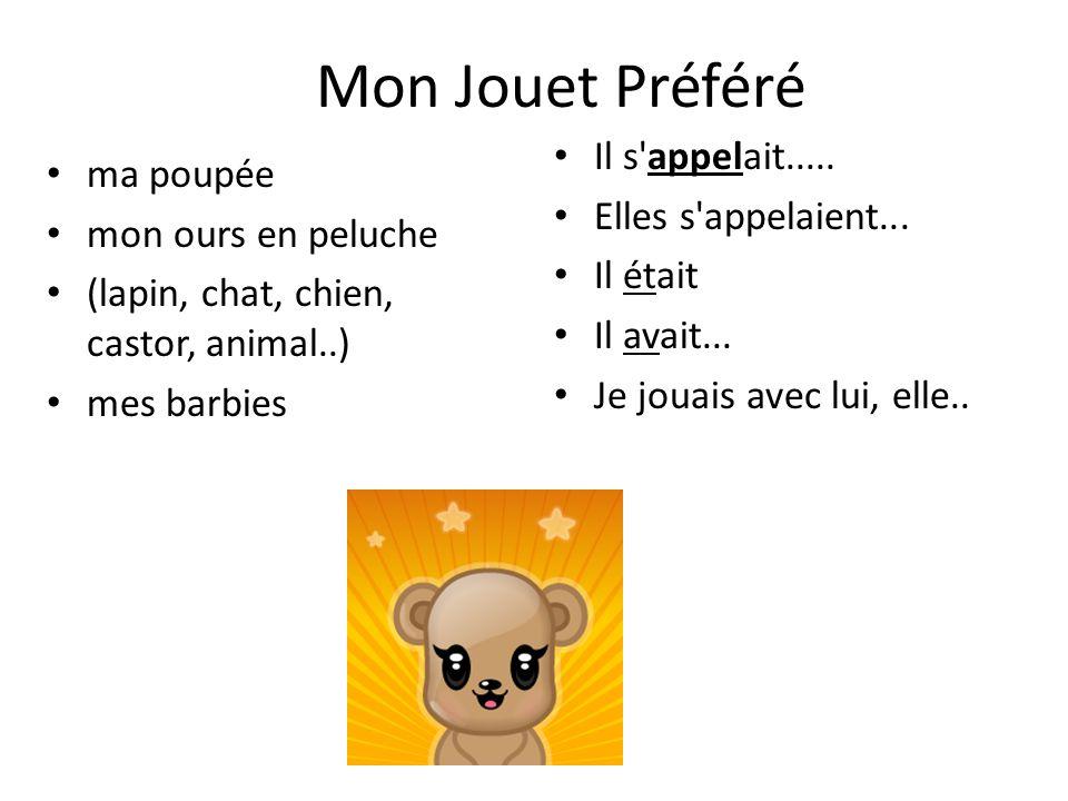 Mon Jouet Préféré ma poupée mon ours en peluche (lapin, chat, chien, castor, animal..) mes barbies Il s'appelait..... Elles s'appelaient... Il était I