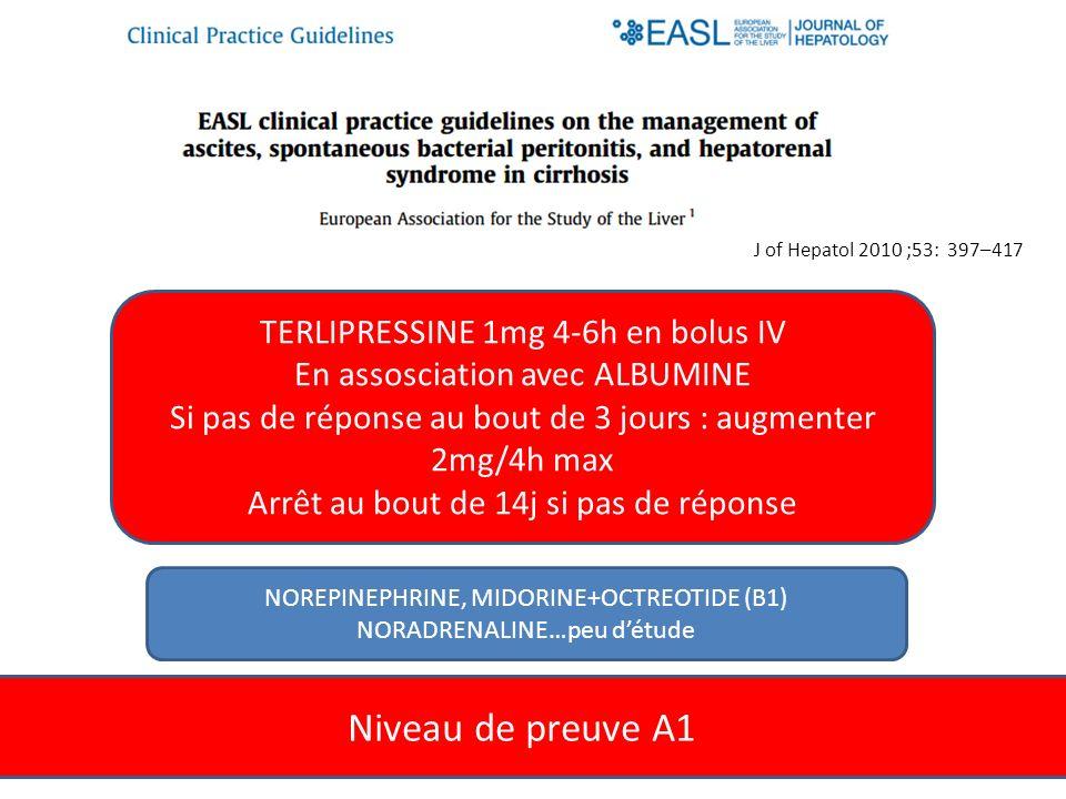 Niveau de preuve A1 J of Hepatol 2010 ;53: 397–417 TERLIPRESSINE 1mg 4-6h en bolus IV En assosciation avec ALBUMINE Si pas de réponse au bout de 3 jou