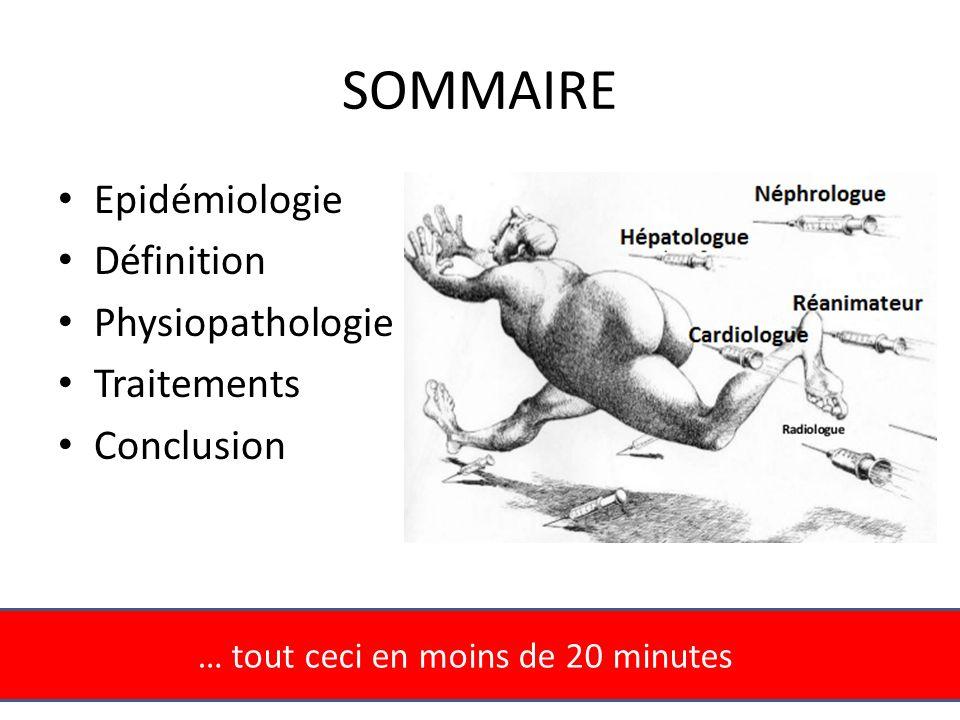 SOMMAIRE Epidémiologie Définition Physiopathologie Traitements Conclusion … tout ceci en moins de 20 minutes