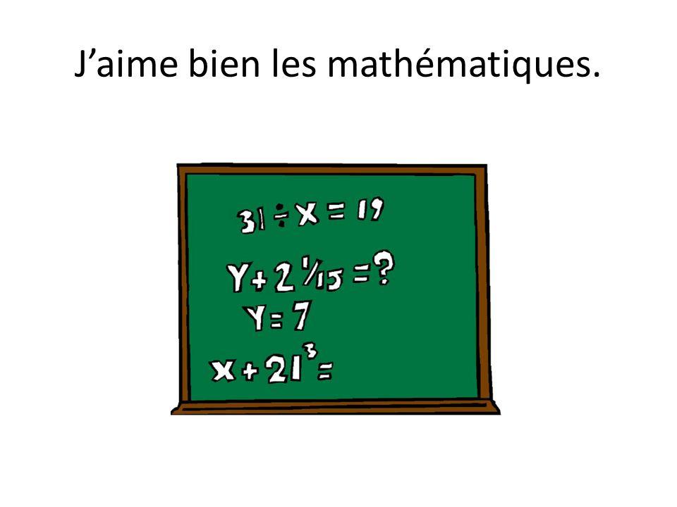 Jaime bien les mathématiques.