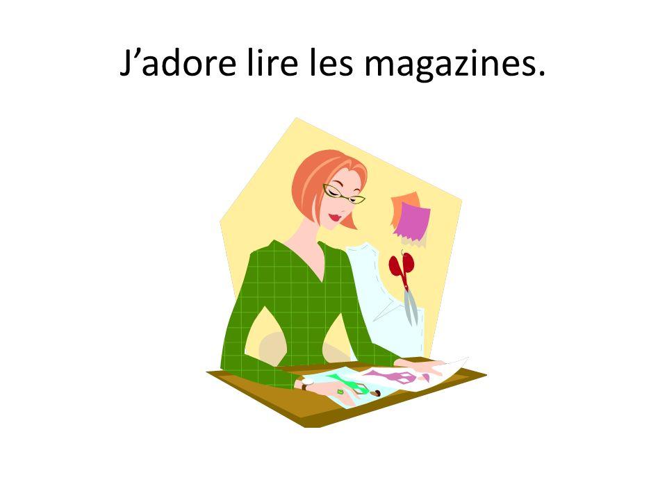Jadore lire les magazines.
