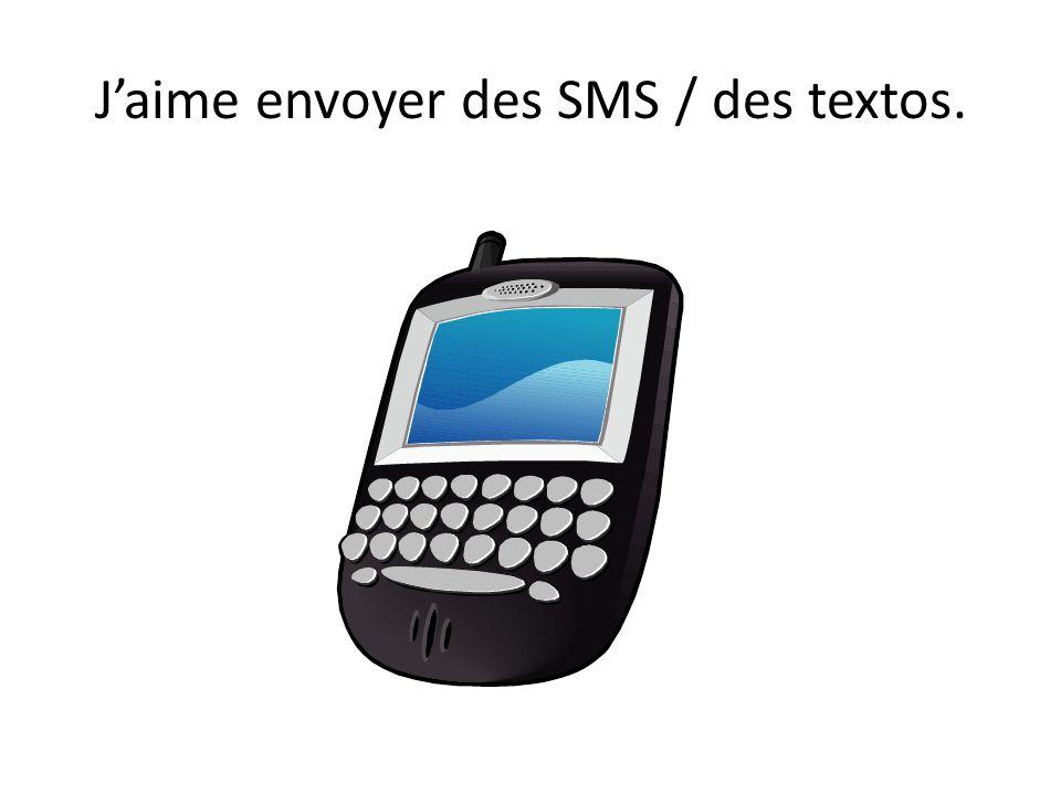 Jaime envoyer des SMS / des textos.