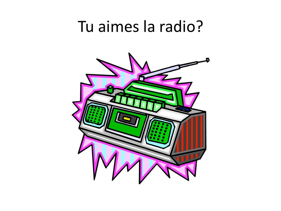 Tu aimes la radio?