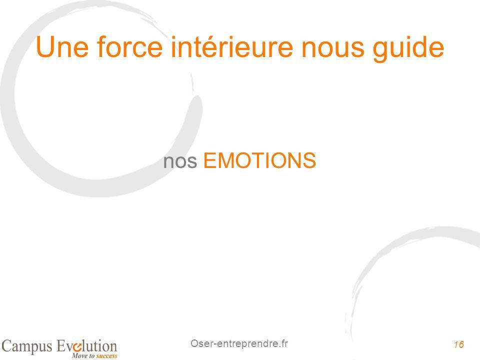 16 Oser-entreprendre.fr Une force intérieure nous guide nos EMOTIONS