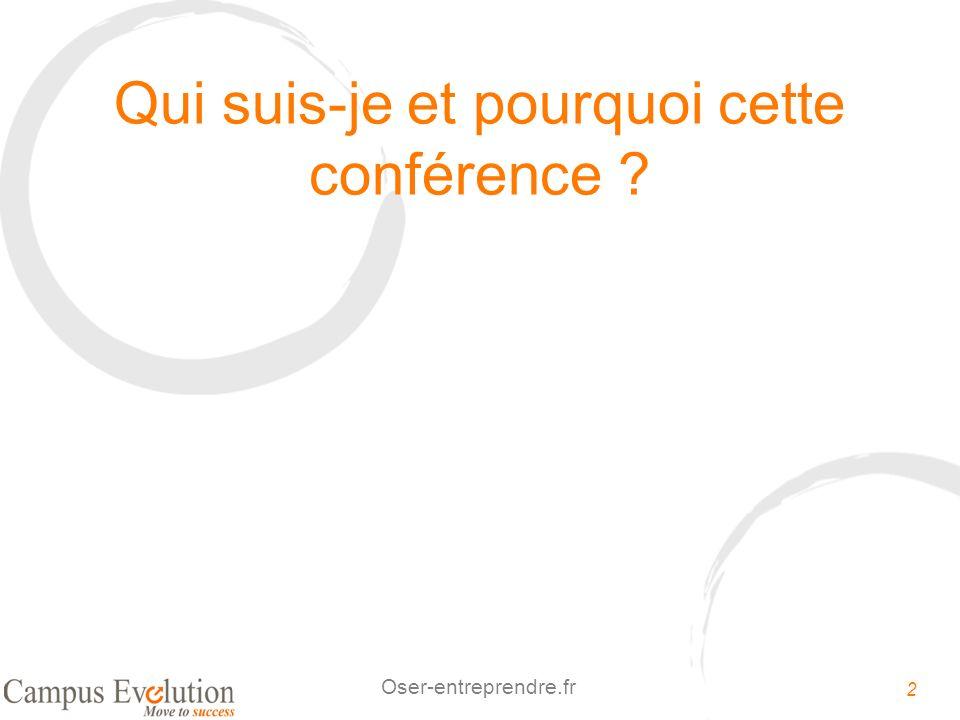 2 Oser-entreprendre.fr Qui suis-je et pourquoi cette conférence ?