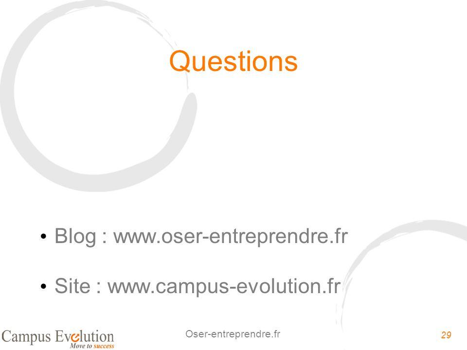 29 Oser-entreprendre.fr Questions Blog : www.oser-entreprendre.fr Site : www.campus-evolution.fr