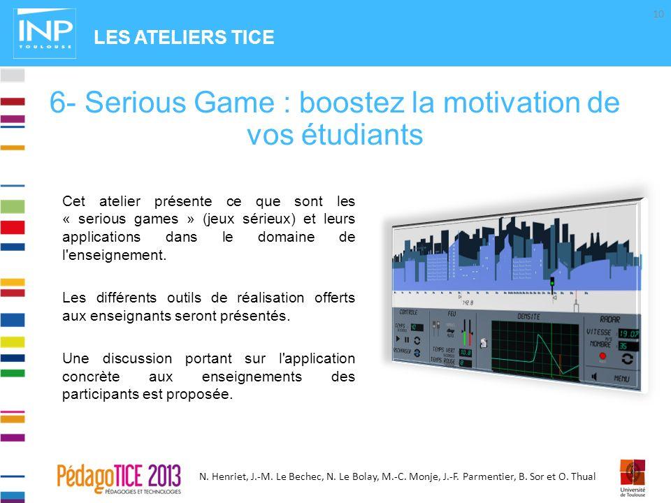 N. Henriet, J.-M. Le Bechec, N. Le Bolay, M.-C. Monje, J.-F. Parmentier, B. Sor et O. Thual Cet atelier présente ce que sont les « serious games » (je