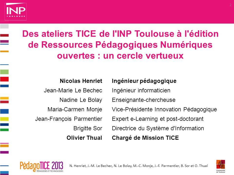 N. Henriet, J.-M. Le Bechec, N. Le Bolay, M.-C. Monje, J.-F. Parmentier, B. Sor et O. Thual Des ateliers TICE de l'INP Toulouse à l'édition de Ressour